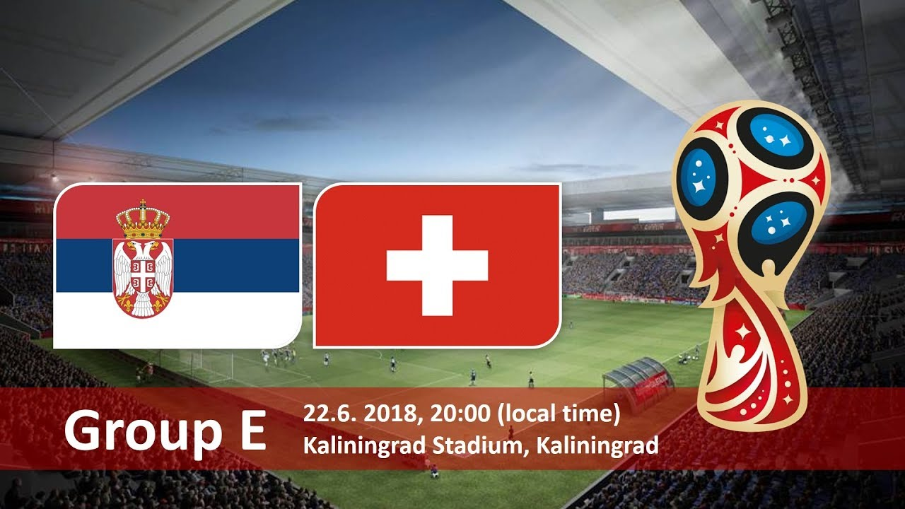 Serbia Vs Switzerland World Cup 2018 Betting Tips & Odds